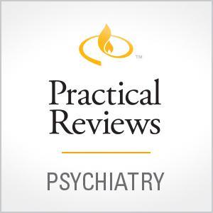 Practical Reviews in Psychiatry