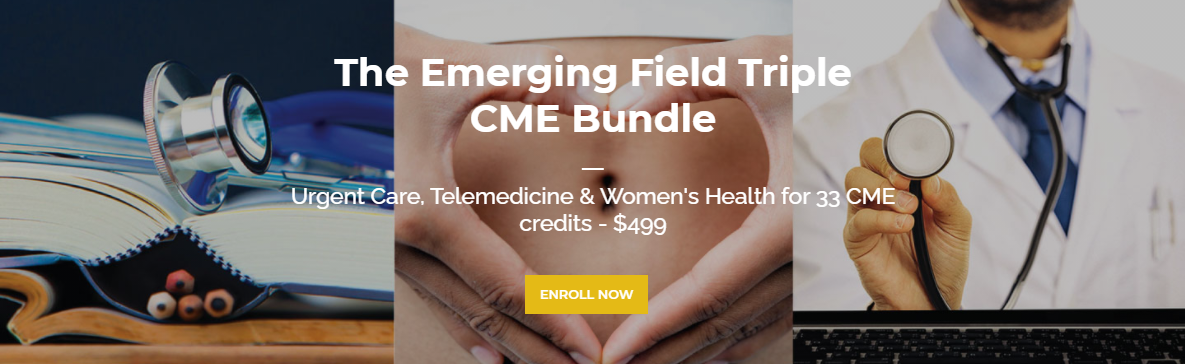 The Emerging Field Triple CME Bundle (Telemedicine, Urgent Care & Women's Health)