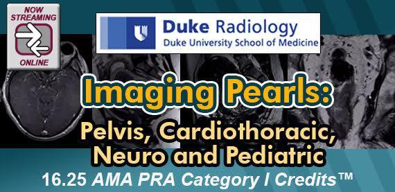 Duke Radiology Imaging Pearls: Pelvis, Cardiothoracic, Neuro and Pediatric