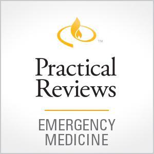 Practical Reviews in Emergency Medicine