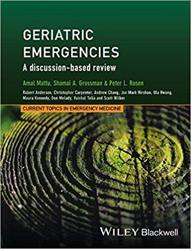 Geriatric Emergencies: A Discussion-based Review (Current Topics in Emergency Medicine) 1st Edition