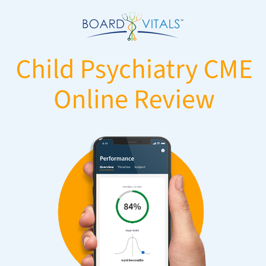 BoardVitals Child Psychiatry Board Review Online CME + MOC Self-Assessment Activity