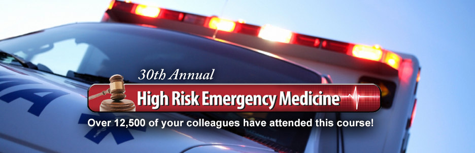 High Risk Emergency Medicine Course - 30th Annual