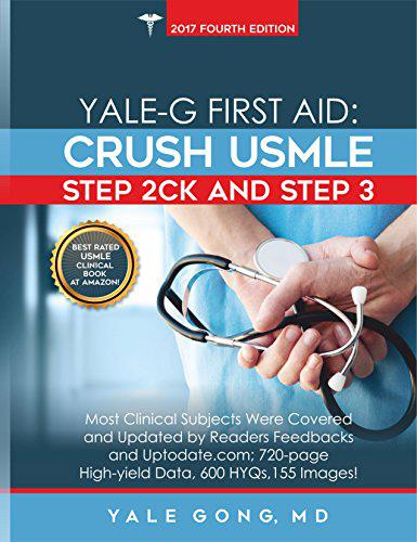 Yale-G First Aid: Crush USMLE Step 2CK & Step 3 (2017 4th Edition Plus) Kindle Edition
