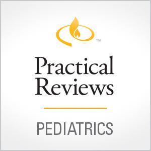 Practical Reviews in Pediatrics