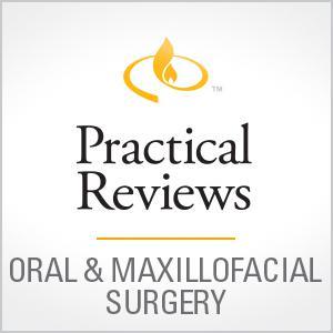 Practical Reviews in Oral & Maxillofacial Surgery