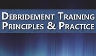 Debridement Training: Principles & Practice