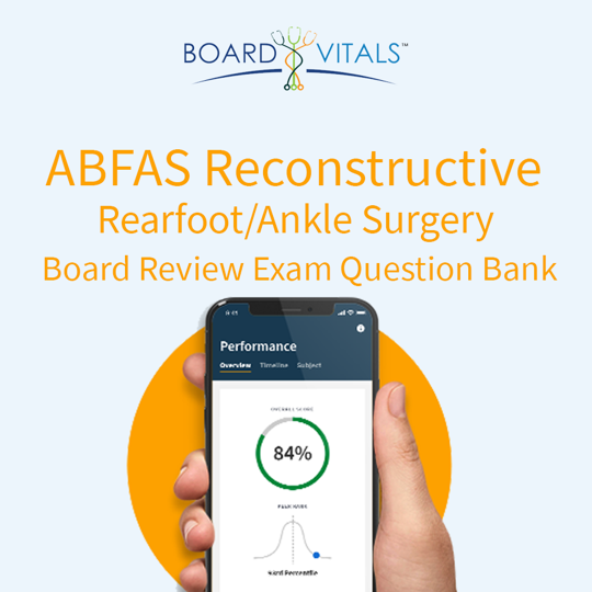 BoardVitals ABFAS Reconstructive Rearfoot/Ankle Surgery Board Review Exam Question Bank