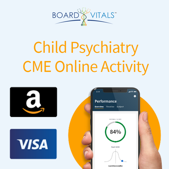 BoardVitals Child Psychiatry Board Review Online CME + MOC Self-Assessment Activity with bonus Amazon Gift Card or Visa Prepaid Card