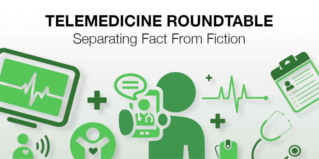 Telemedicine Roundtable: Separating Fact From Fiction