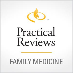 Practical Reviews in Family Medicine