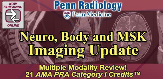 Penn Radiology Neuro, Body, and MSK Imaging Update